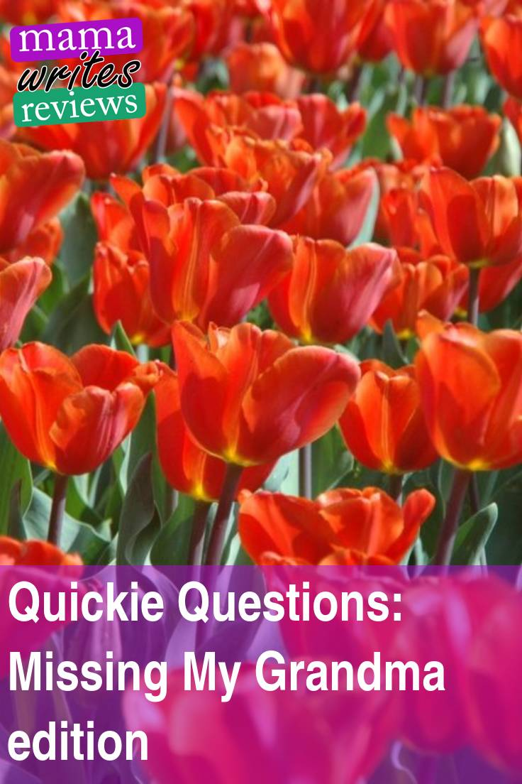 Quickie Questions: Missing My Grandma edition